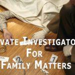 Private Investigator For Family Matters